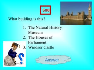 Answer 500 What building is this? The Natural History Museum The Houses of Pa