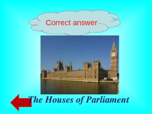 Correct answer The Houses of Parliament