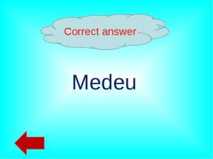 Correct answer Medeu