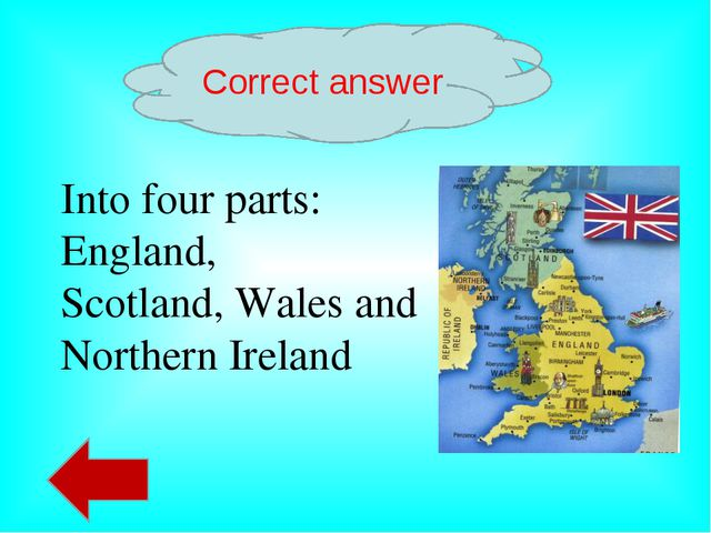 Correct answer Into four parts: England, Scotland, Wales and Northern Ireland