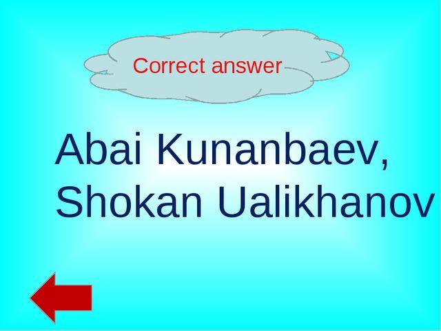 Correct answer Abai Kunanbaev, Shokan Ualikhanov