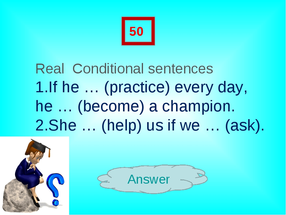 Answer 50 Real Conditional sentences 1.If he … (practice) every day, he … (be...