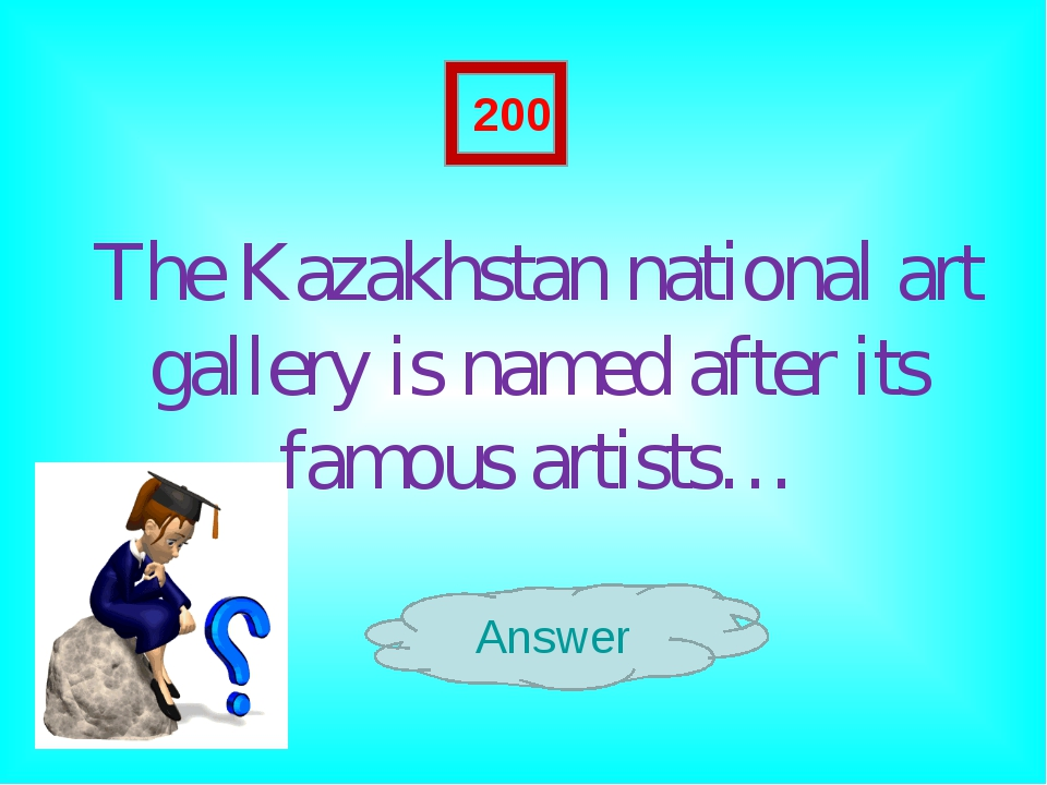 The Kazakhstan national art gallery is named after its famous artists… Answe...