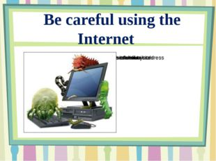 Be careful using the Internet You must not use unknown programmes – you can