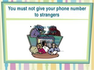 You must not give your phone number to strangers
