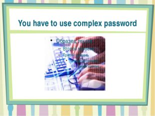 You have to use complex password