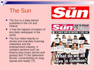 The Sun The Sun is a daily tabloid published in the UK and Ireland. It has th