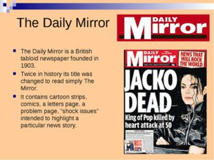 The Daily Mirror The Daily Mirror is a British tabloid newspaper founded in 1