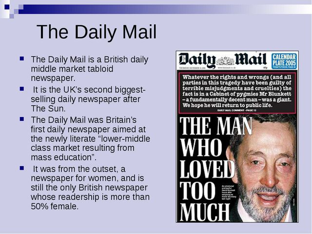 The Daily Mail The Daily Mail is a British daily middle market tabloid newspa...