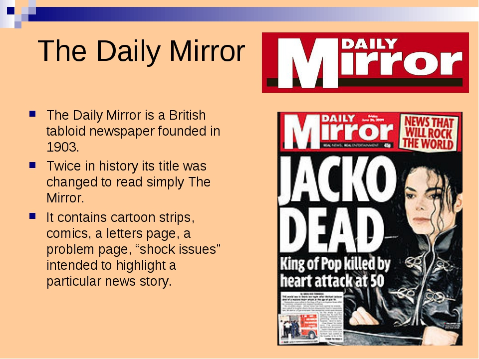 The Daily Mirror The Daily Mirror is a British tabloid newspaper founded in 1...