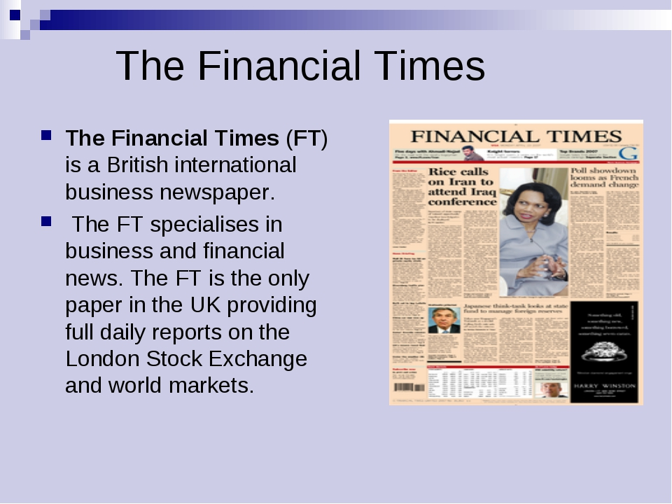 The Financial Times The Financial Times (FT) is a British international busin...