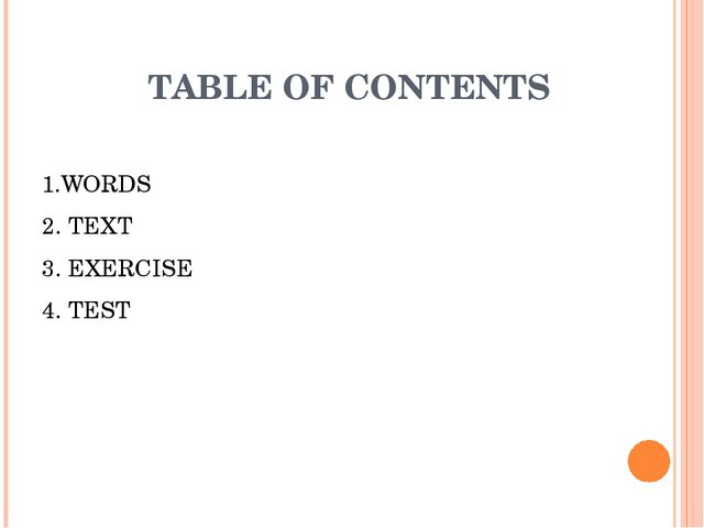 TABLE OF CONTENTS 1.WORDS 2. TEXT 3. EXERCISE 4. TEST