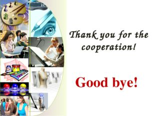 Thank you for the cooperation! Good bye!