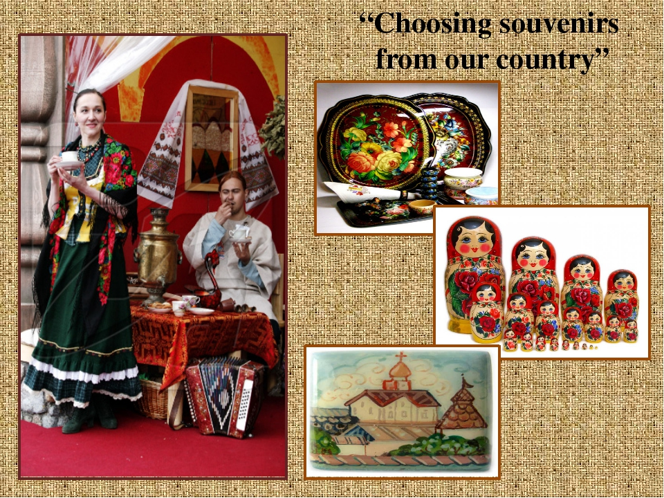 """Choosing souvenirs from our country"""