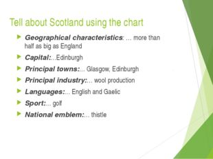 Tell about Scotland using the chart Geographical characteristics: … more than
