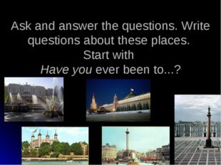 Ask and answer the questions. Write questions about these places. Start with