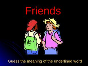 Friends Guess the meaning of the underlined word