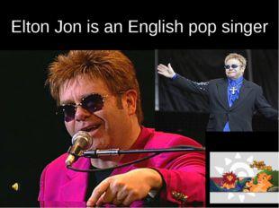 Elton Jon is an English pop singer