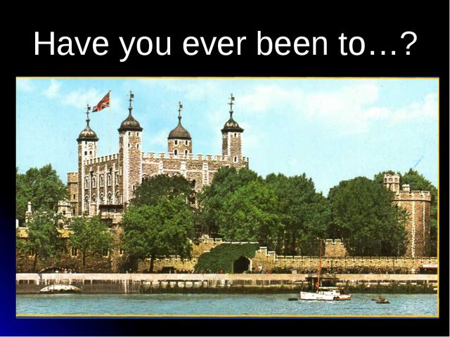 Have you ever been to…?