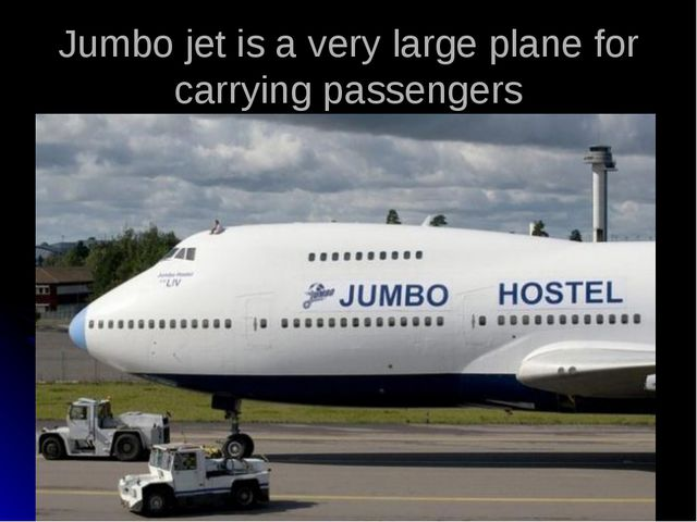 Jumbo jet is a very large plane for carrying passengers