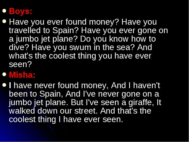 Boys: Have you ever found money? Have you travelled to Spain? Have you ever g...