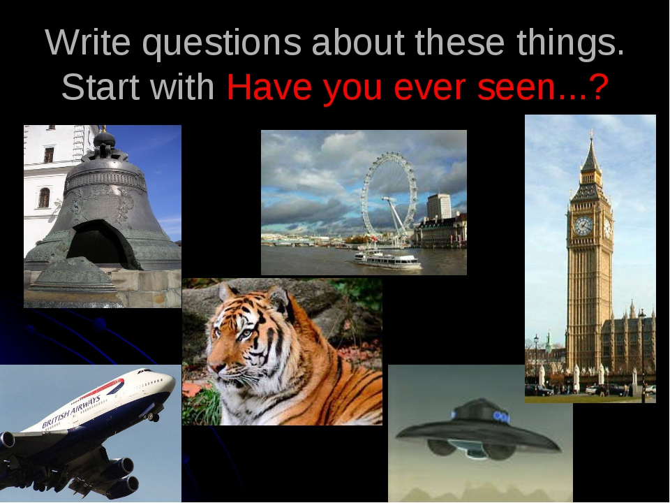 Write questions about these things. Start with Have you ever seen...?