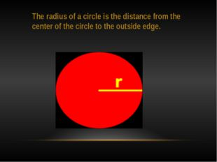 The radius of a circle is the distance from the center of the circle to the o