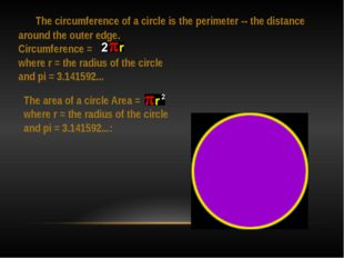The circumference of a circle is the perimeter -- the distance around the ou