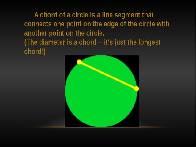 A chord of a circle is a line segment that connects one point on the edge of...