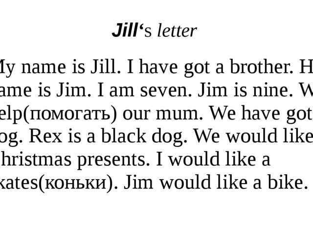 Jill's letter My name is Jill. I have got a brother. His name is Jim. I am se...