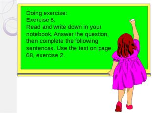 Doing exercise: Exercise 8. Read and write down in your notebook. Answer the