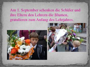 Am 1. September schenken die Schüler und ihre Eltern den Lehrern die Blumen,