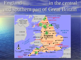 England __ _______in the central and southern part of Great Britain