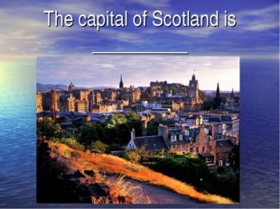The capital of Scotland is __________