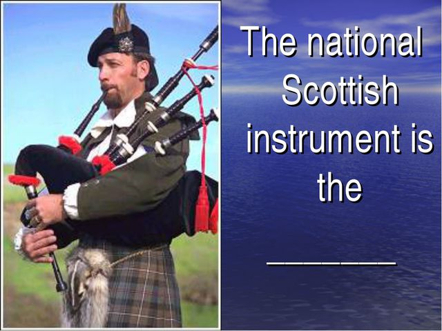 The national Scottish instrument is the _______