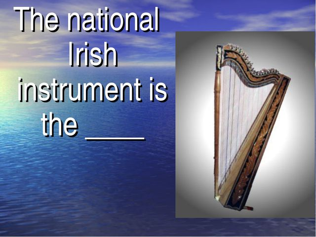 The national Irish instrument is the ____
