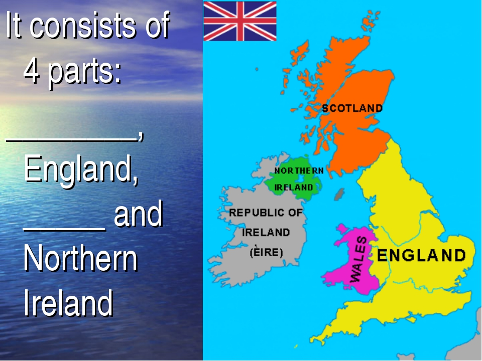 It consists of 4 parts: ________, England, _____ and Northern Ireland
