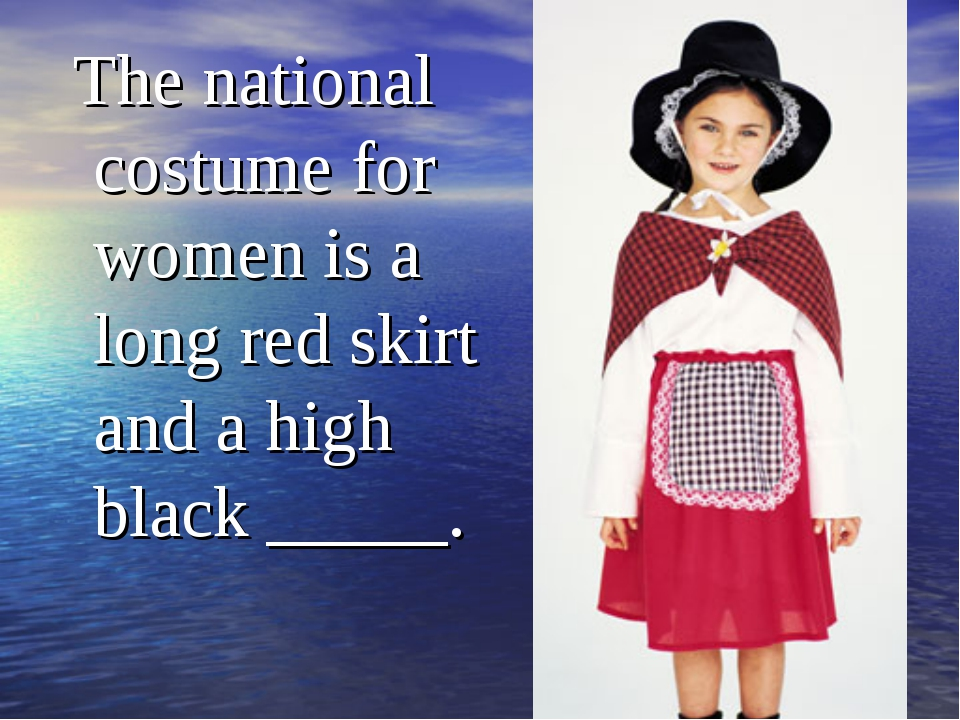 The national costume for women is a long red skirt and a high black _____.