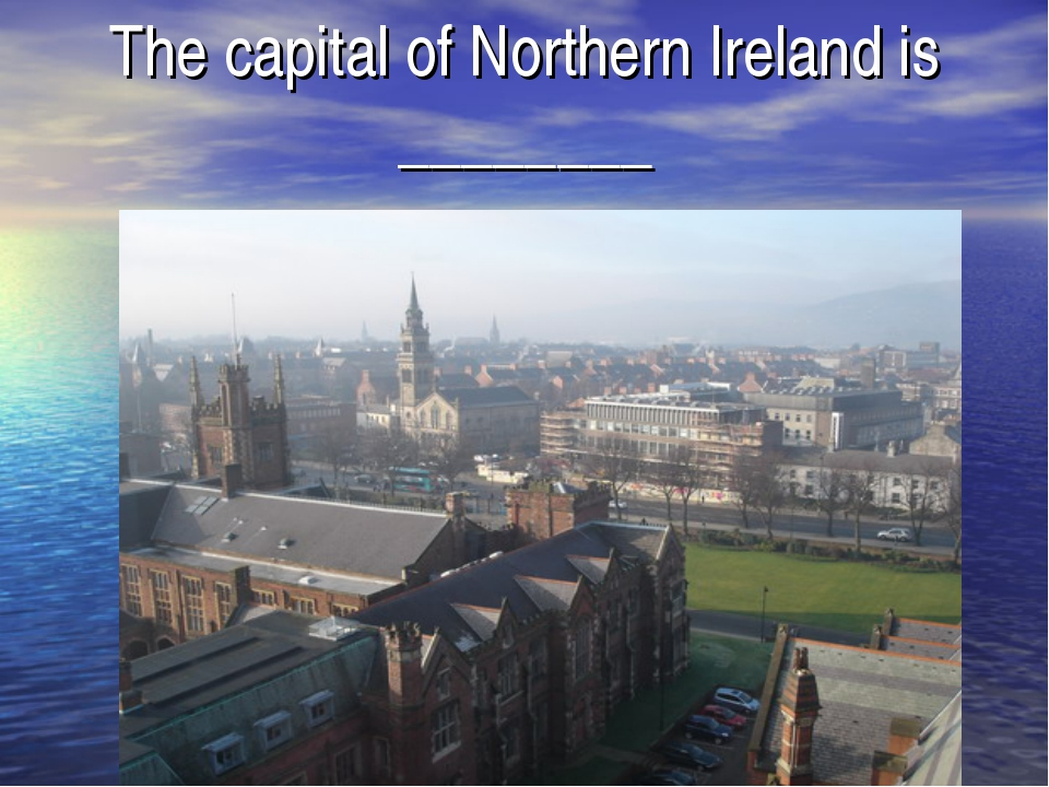 The capital of Northern Ireland is ________
