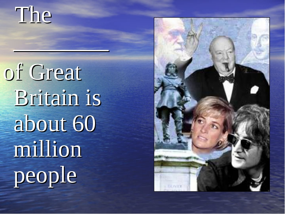 The ________ of Great Britain is about 60 million people