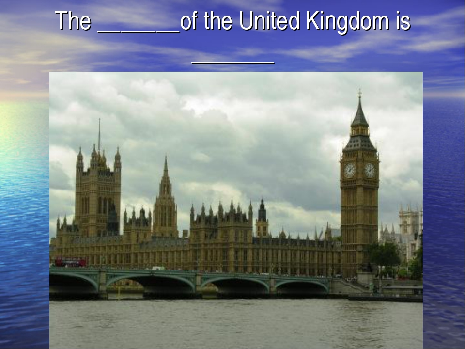 The _______of the United Kingdom is _______
