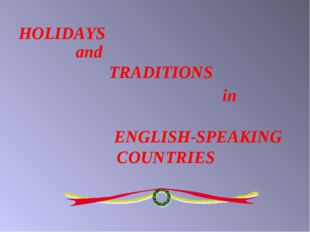 TRADITIONS HOLIDAYS and in ENGLISH-SPEAKING COUNTRIES