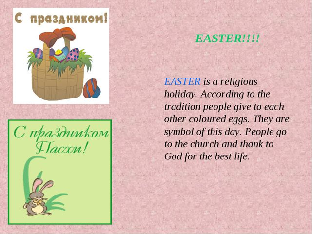 EASTER!!!! EASTER is a religious holiday. According to the tradition people...