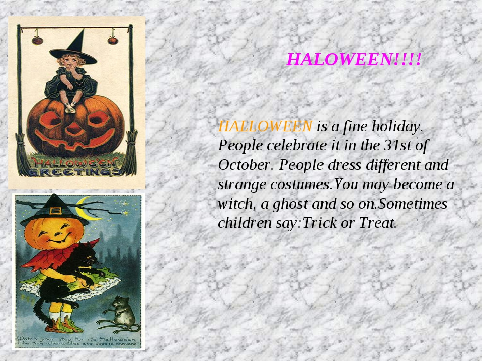 HALOWEEN!!!! HALLOWEEN is a fine holiday. People celebrate it in the 31st of...