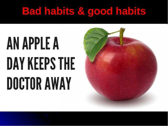 Bad habits & good habits