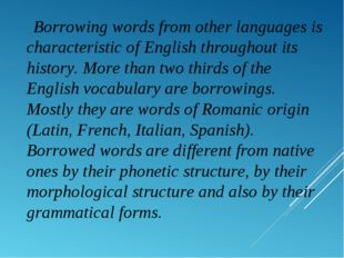 Borrowing words from other languages is characteristic of English throughout