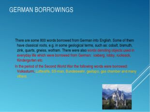 GERMAN BORROWINGS There are some 800 words borrowed from German into English.
