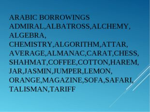 ARABIC BORROWINGS ADMIRAL,ALBATROSS,ALCHEMY, ALGEBRA, CHEMISTRY,ALGORITHM,ATT