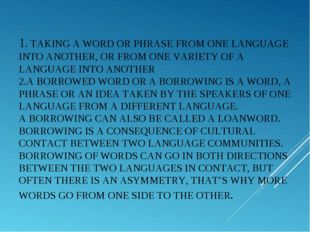 1. TAKING A WORD OR PHRASE FROM ONE LANGUAGE INTO ANOTHER, OR FROM ONE VARI