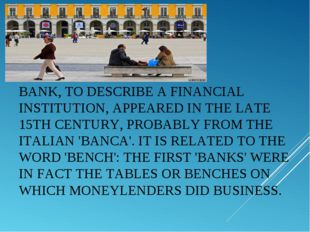 BANK, TO DESCRIBE A FINANCIAL INSTITUTION, APPEARED IN THE LATE 15TH CENTURY,